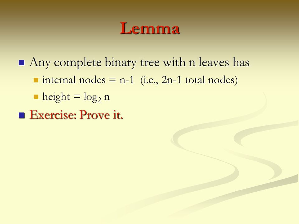 Lemma Any complete binary tree with n leaves has Exercise: Prove it.