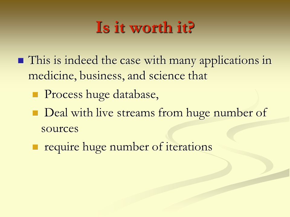Is it worth it This is indeed the case with many applications in medicine, business, and science that.