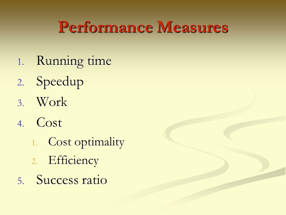 Performance Measures Running time Speedup Work Cost Success ratio