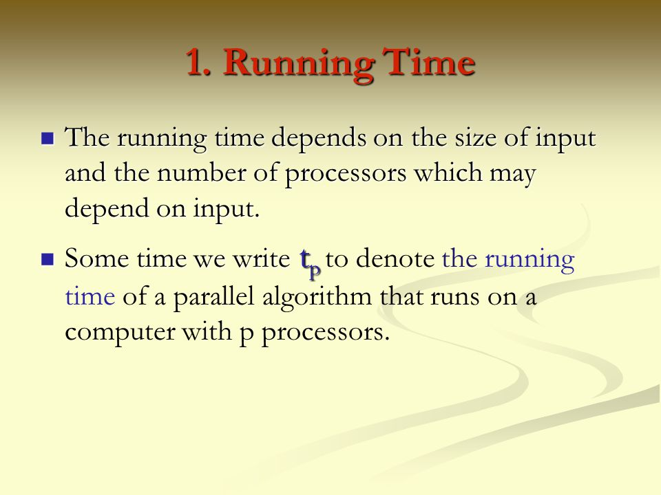 1. Running Time The running time depends on the size of input and the number of processors which may depend on input.