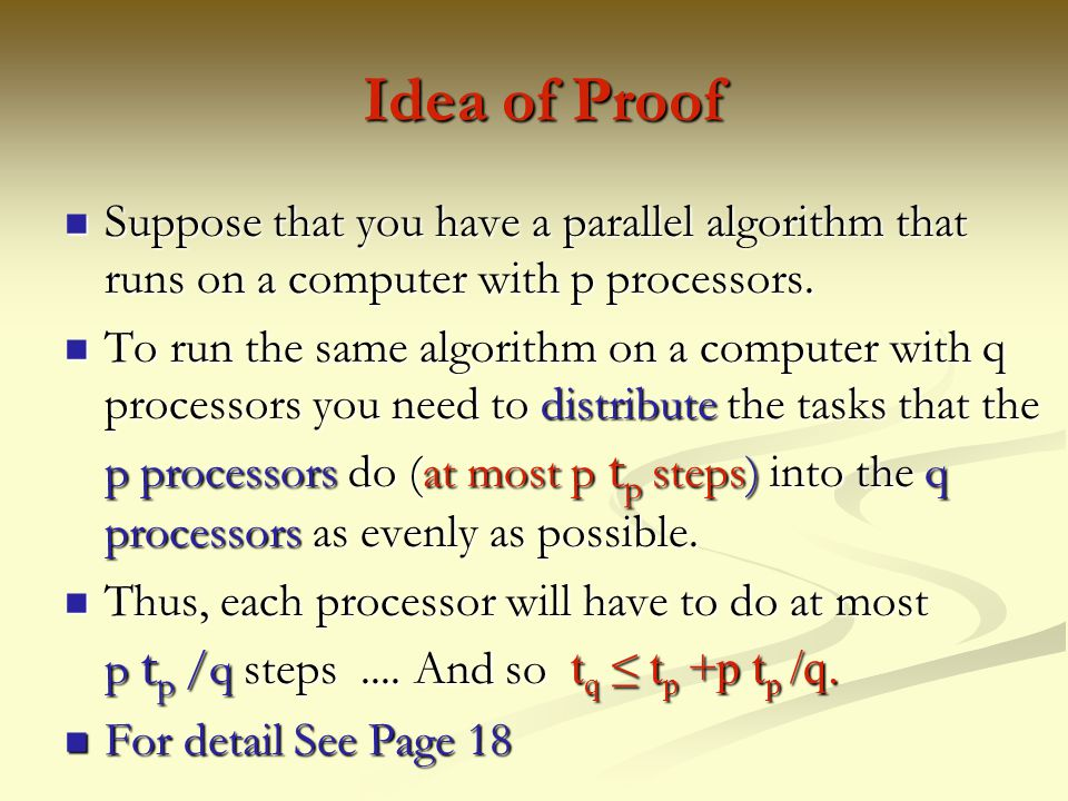 Idea of Proof Suppose that you have a parallel algorithm that runs on a computer with p processors.
