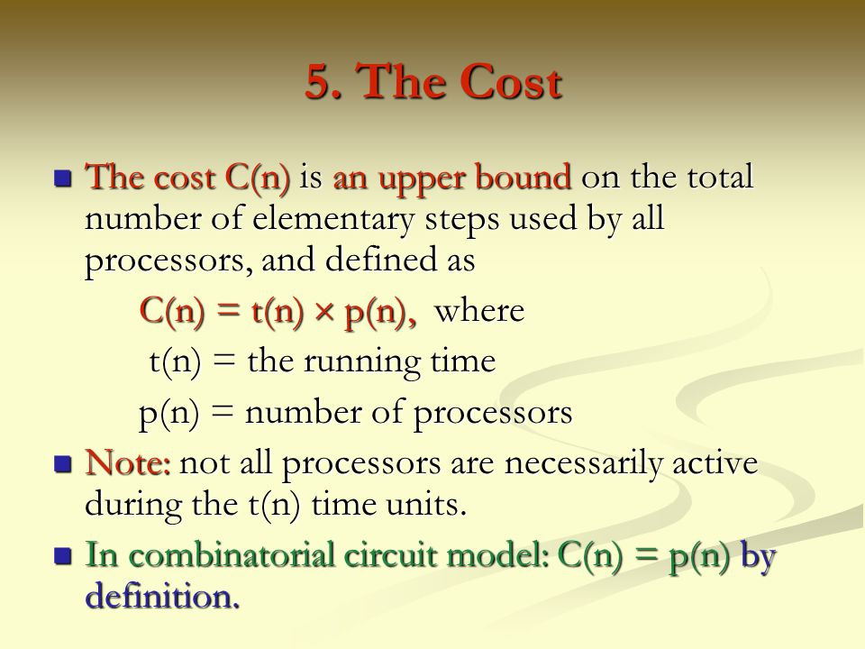 5. The Cost The cost C(n) is an upper bound on the total number of elementary steps used by all processors, and defined as.
