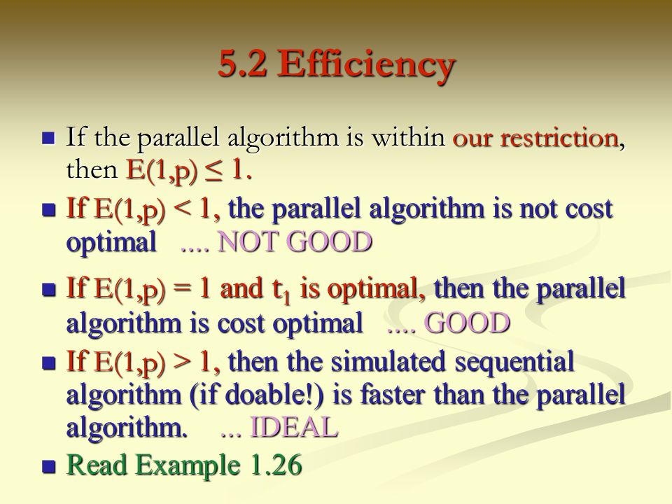 5.2 Efficiency If the parallel algorithm is within our restriction, then E(1,p) ≤ 1.