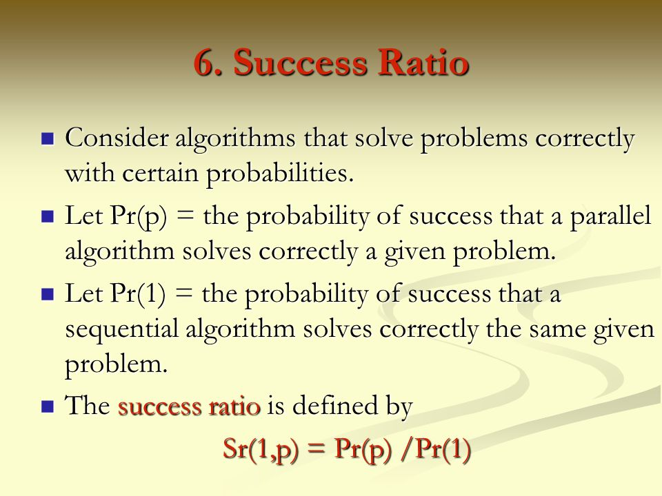 6. Success Ratio Consider algorithms that solve problems correctly with certain probabilities.