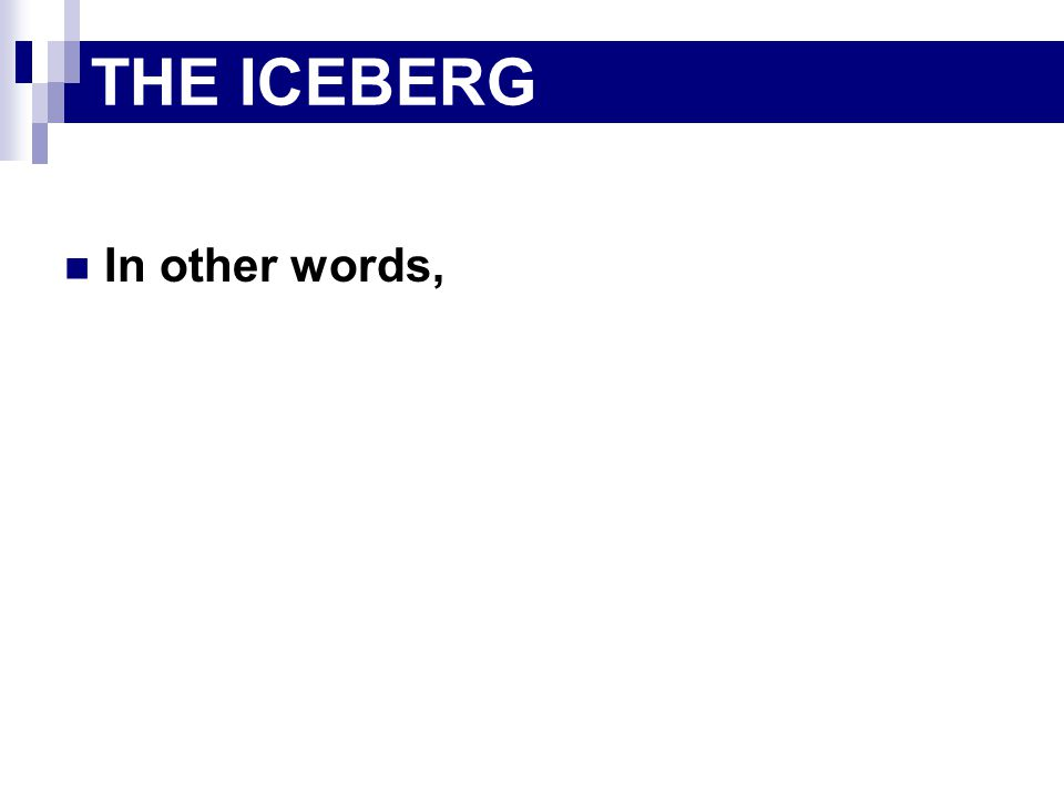 THE ICEBERG In other words,