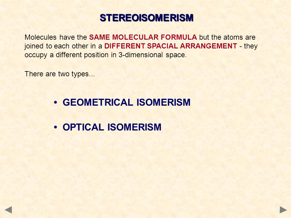 • GEOMETRICAL ISOMERISM • OPTICAL ISOMERISM