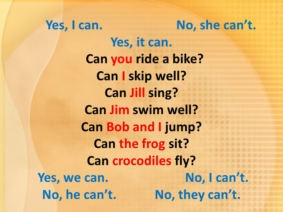 Yes, I can. No, she can't. Yes, it can. Can you ride a bike