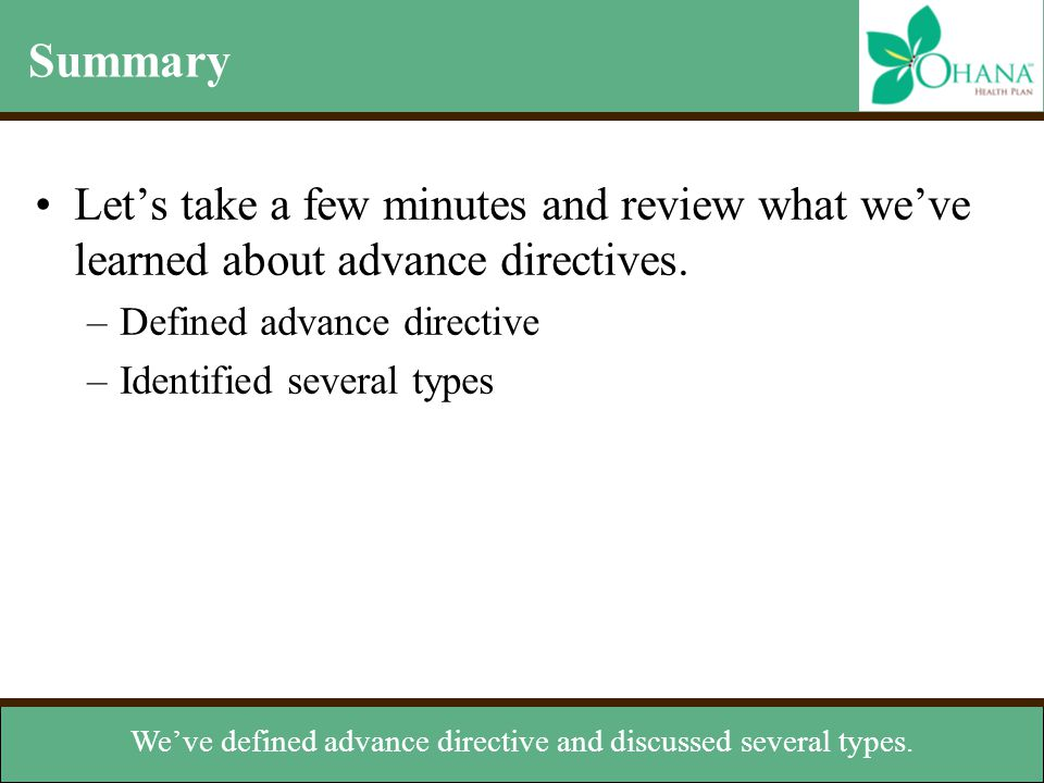 We've defined advance directive and discussed several types.