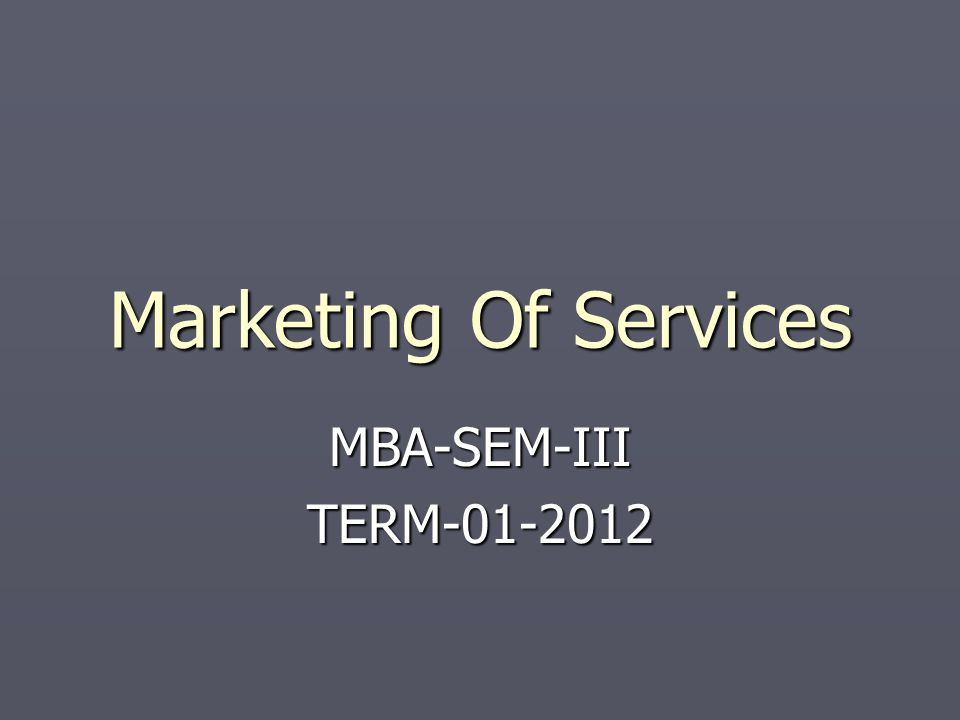 Marketing Of Services MBA-SEM-III TERM-01-2012