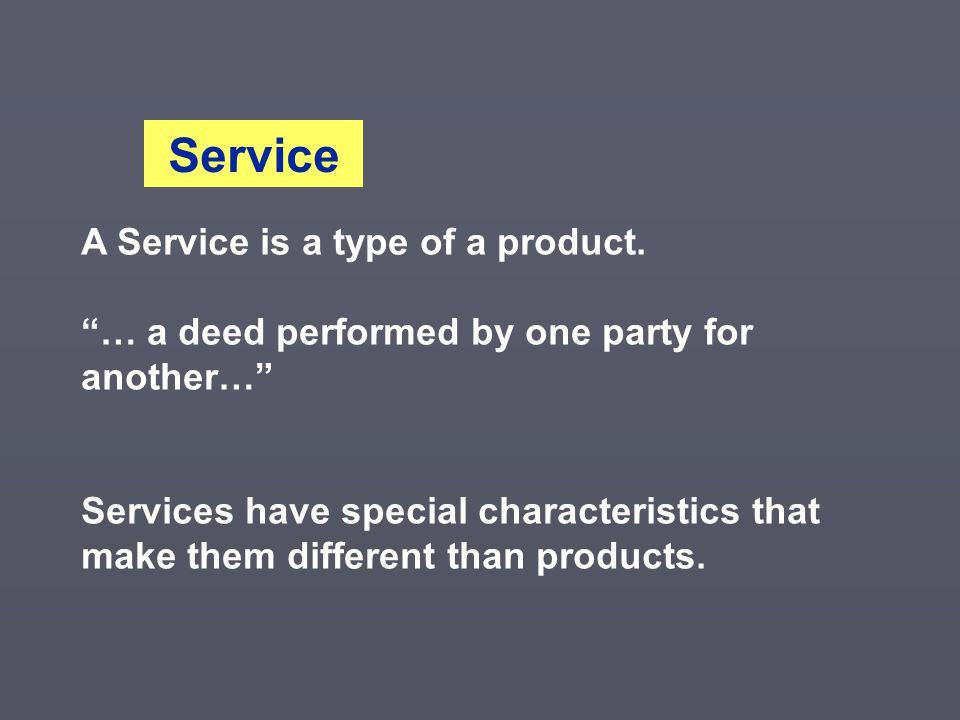 Service A Service is a type of a product. … a deed performed by one party for another…