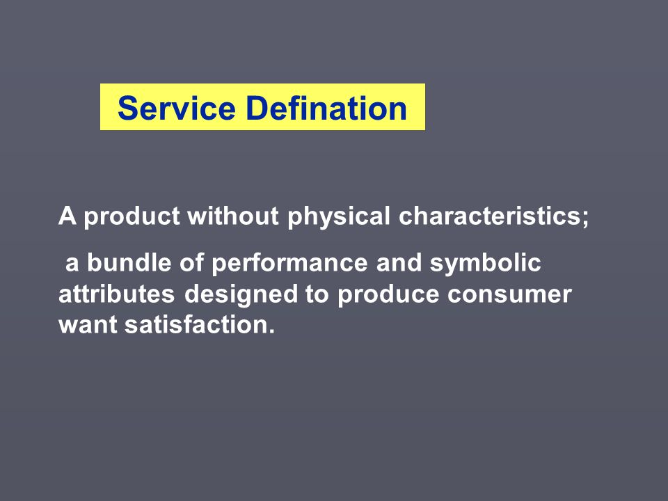 Service Defination A product without physical characteristics;