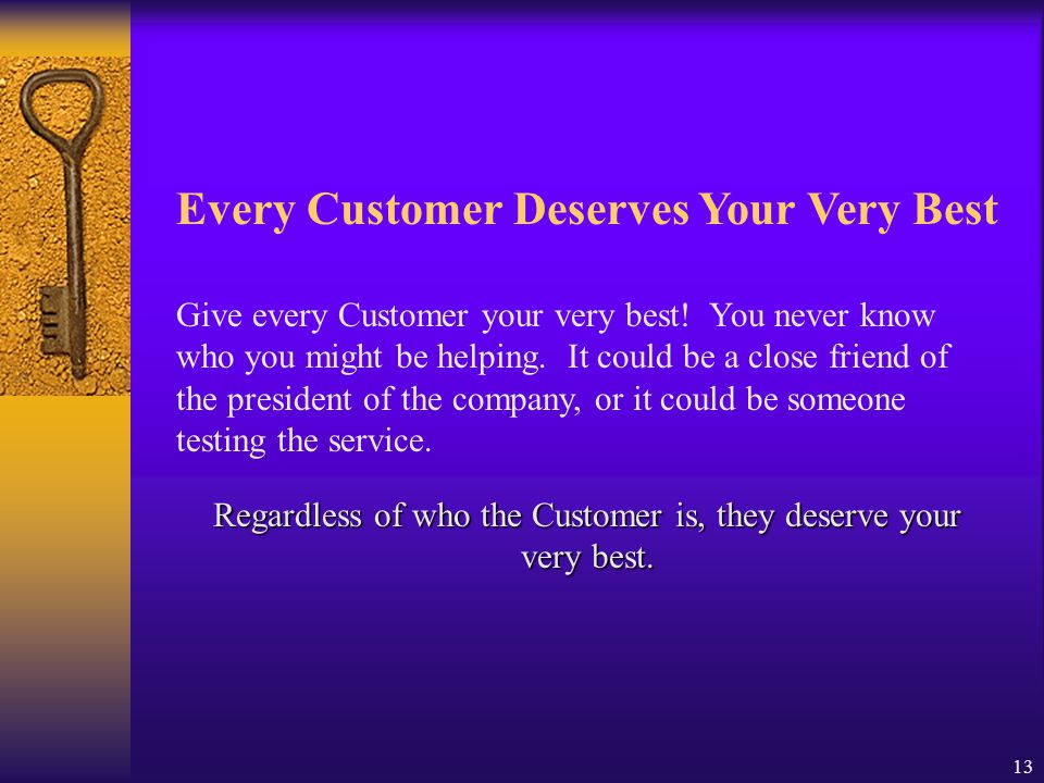 Regardless of who the Customer is, they deserve your very best.