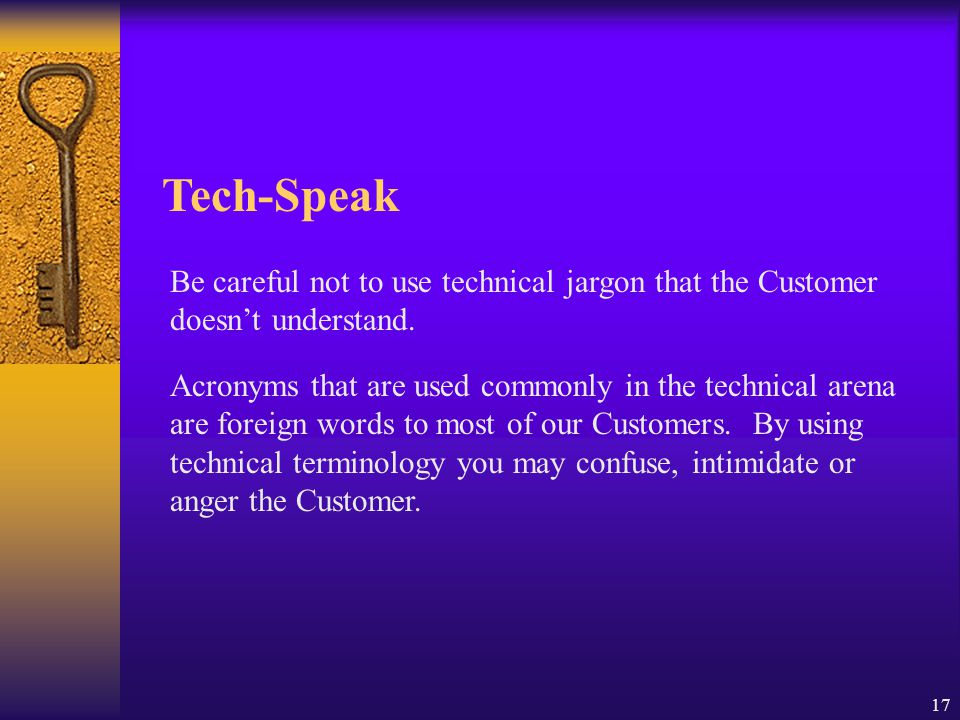 Tech-Speak Be careful not to use technical jargon that the Customer doesn't understand.