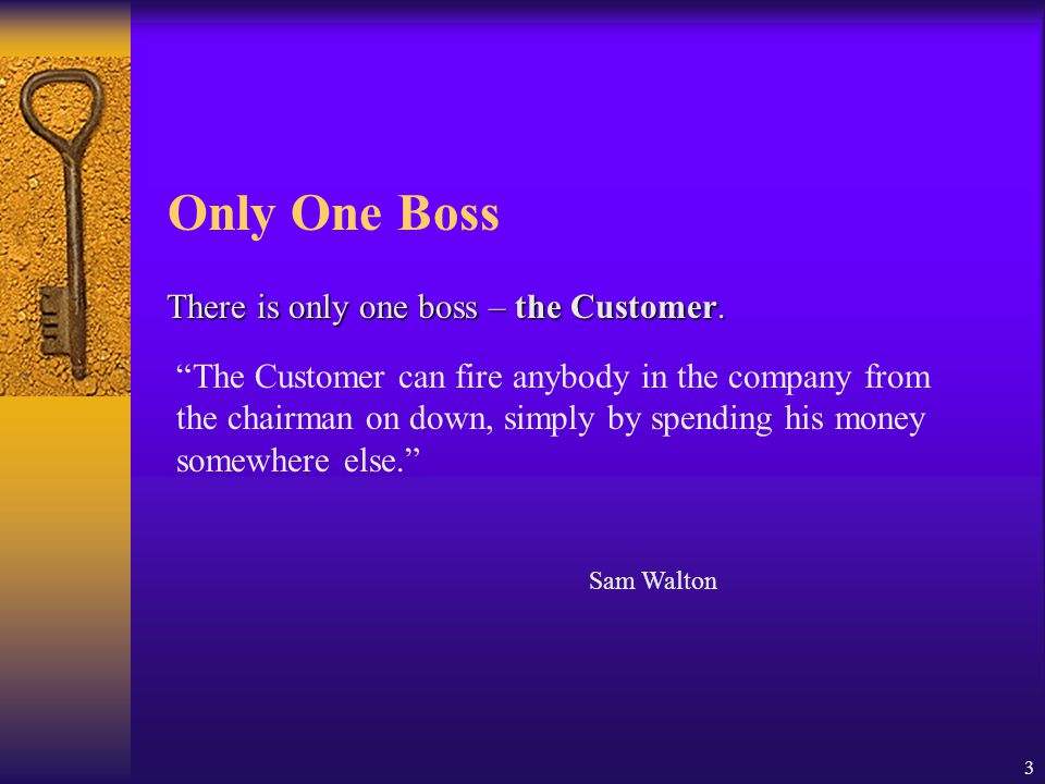 Only One Boss There is only one boss – the Customer.