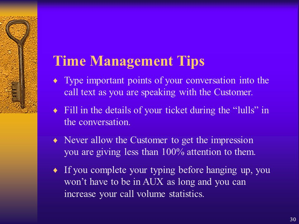 Time Management Tips Type important points of your conversation into the call text as you are speaking with the Customer.