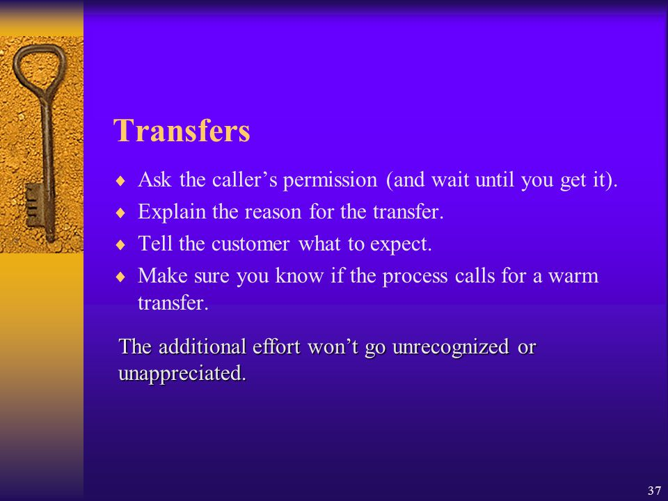 Transfers Ask the caller's permission (and wait until you get it).