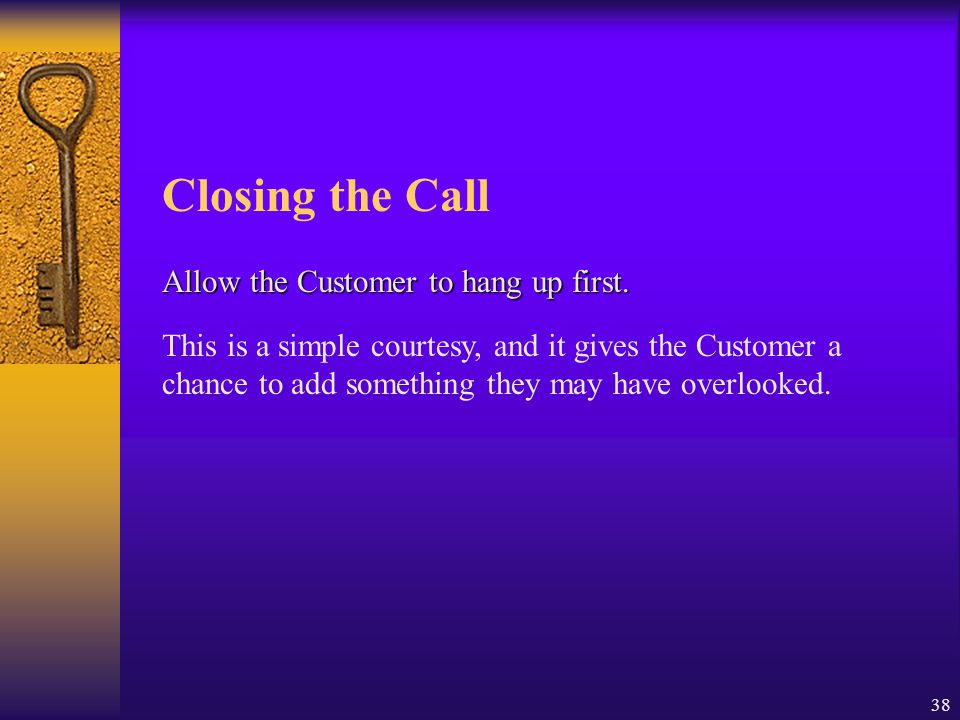 Closing the Call Allow the Customer to hang up first.