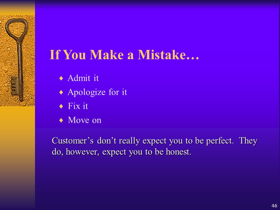 If You Make a Mistake… Admit it Apologize for it Fix it Move on