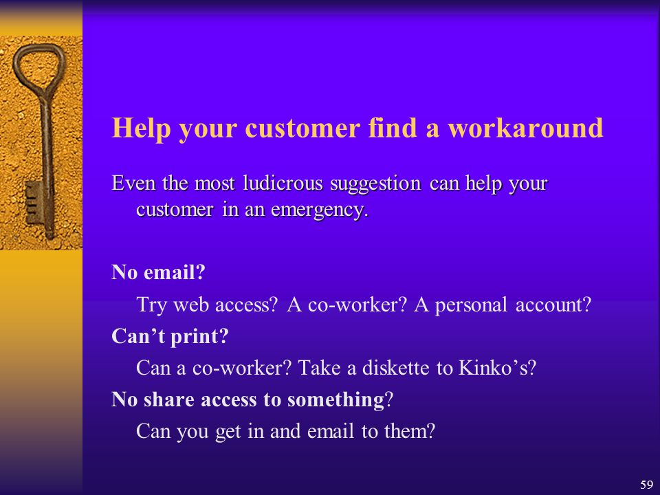 Help your customer find a workaround