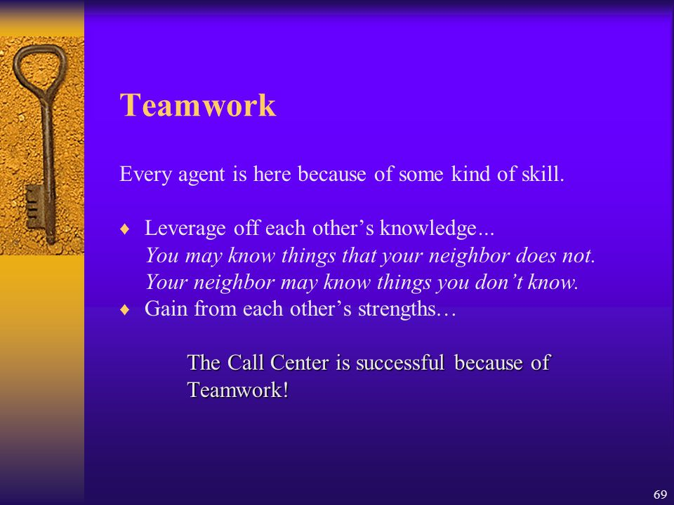Teamwork Every agent is here because of some kind of skill.