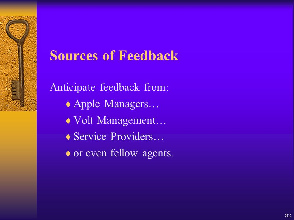 Sources of Feedback Anticipate feedback from: Apple Managers…