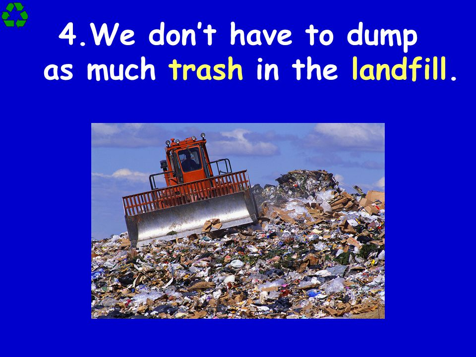 We don't have to dump as much trash in the landfill.