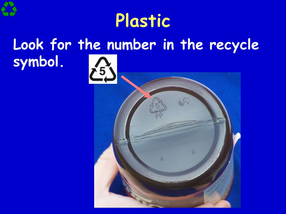 Plastic Look for the number in the recycle symbol.