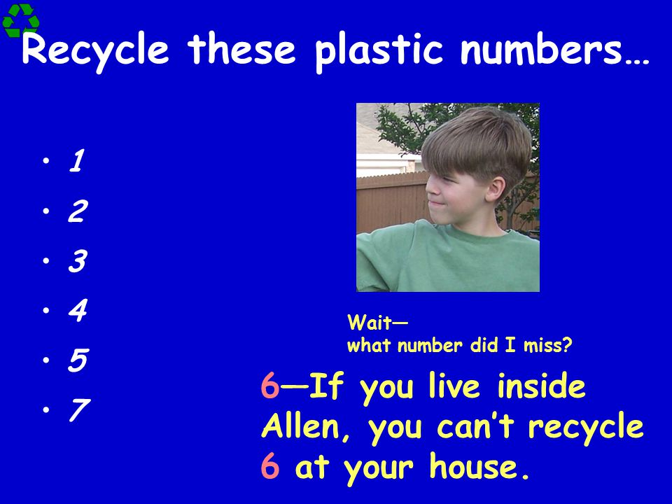 Recycle these plastic numbers…