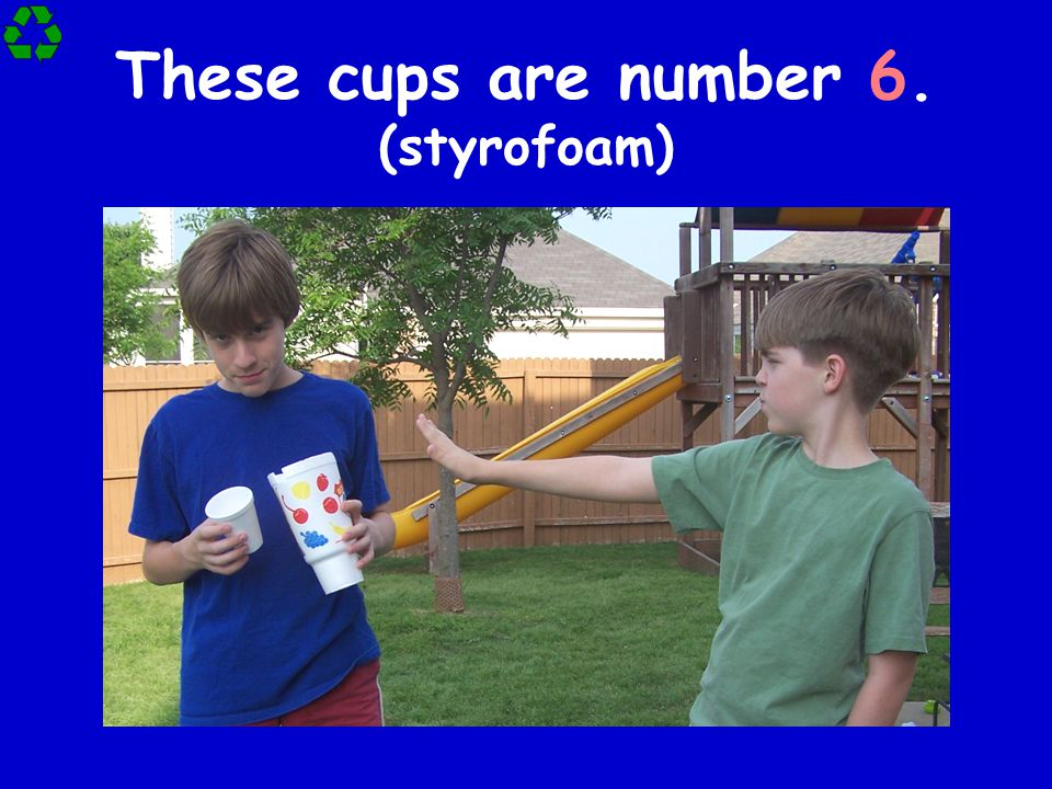 These cups are number 6. (styrofoam)