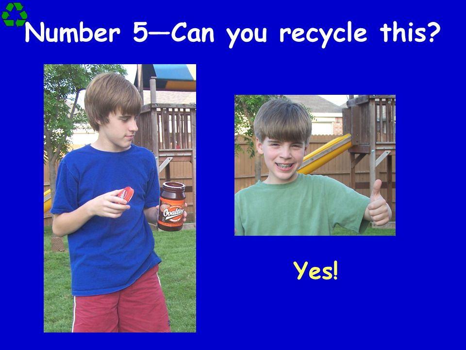 Number 5—Can you recycle this