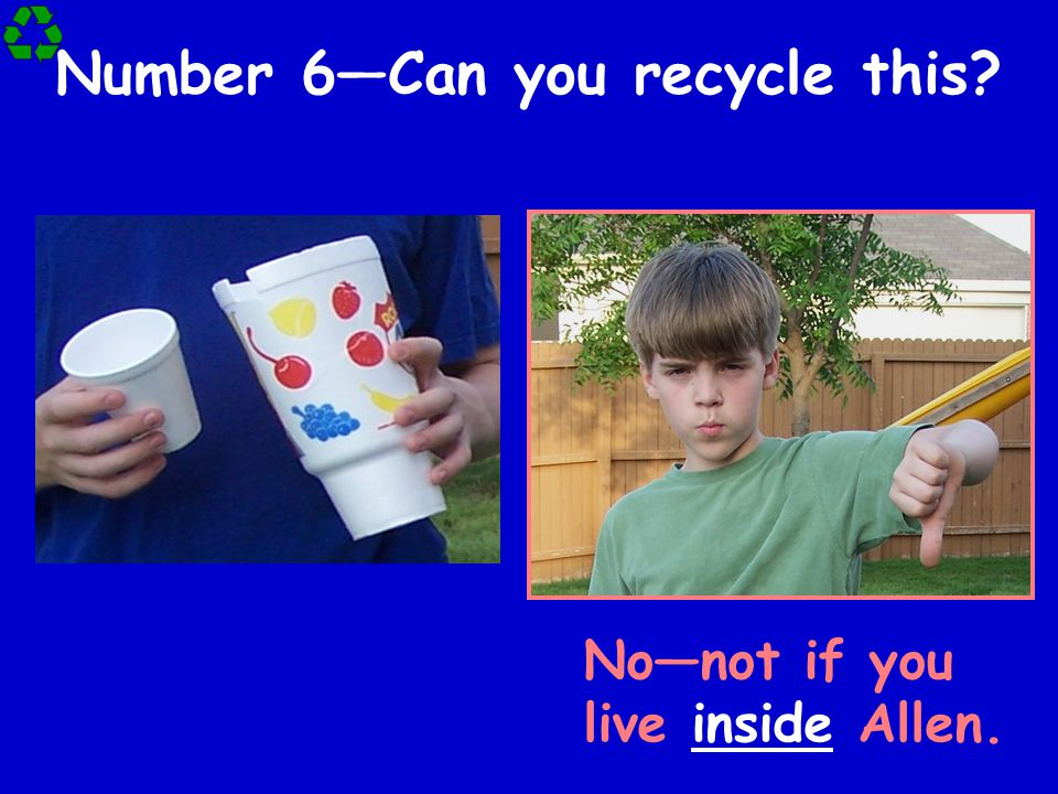 Number 6—Can you recycle this