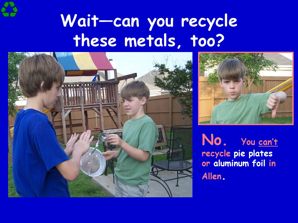 Wait—can you recycle these metals, too