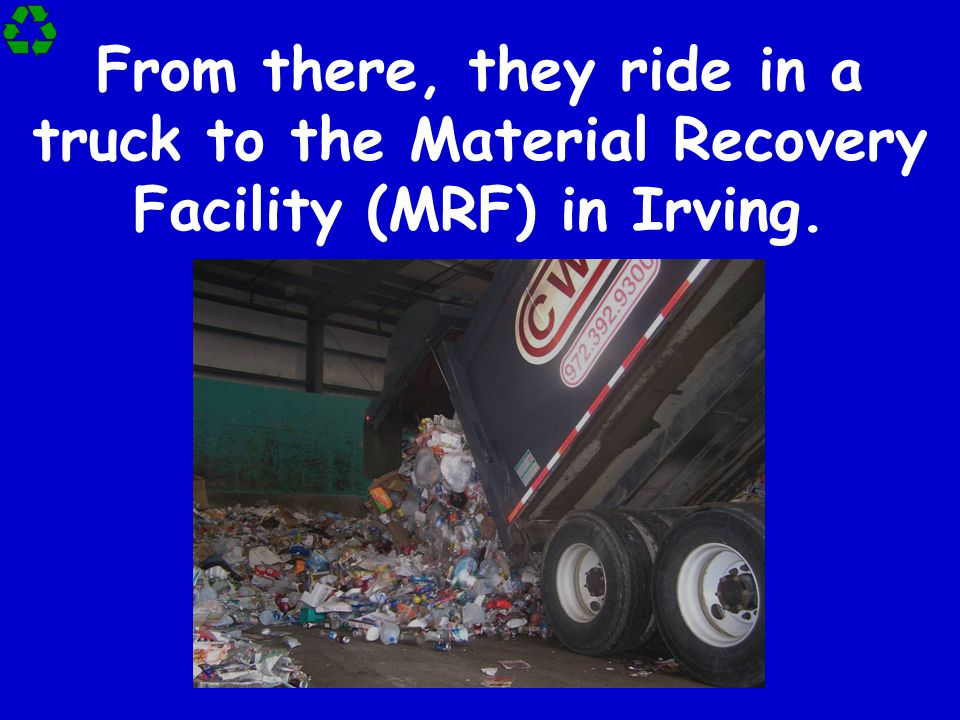 From there, they ride in a truck to the Material Recovery Facility (MRF) in Irving.