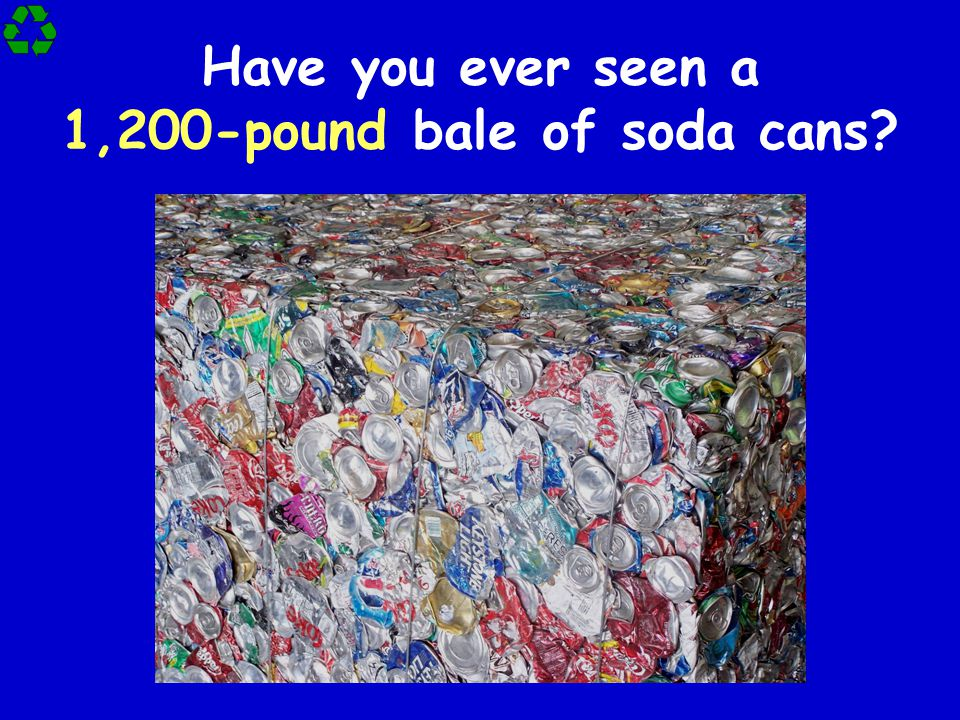 Have you ever seen a 1,200-pound bale of soda cans