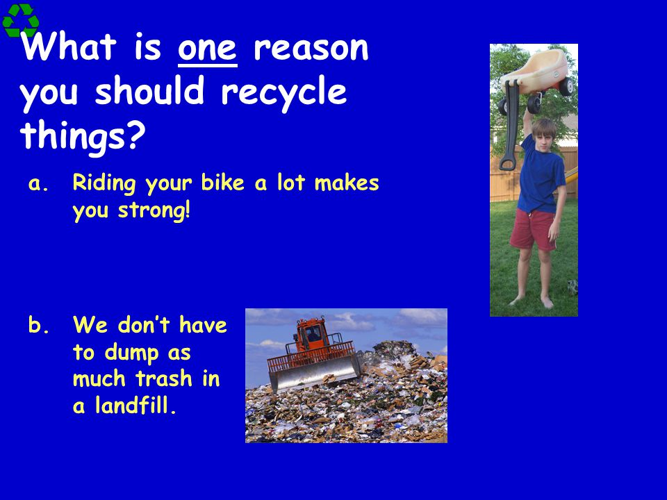 What is one reason you should recycle things