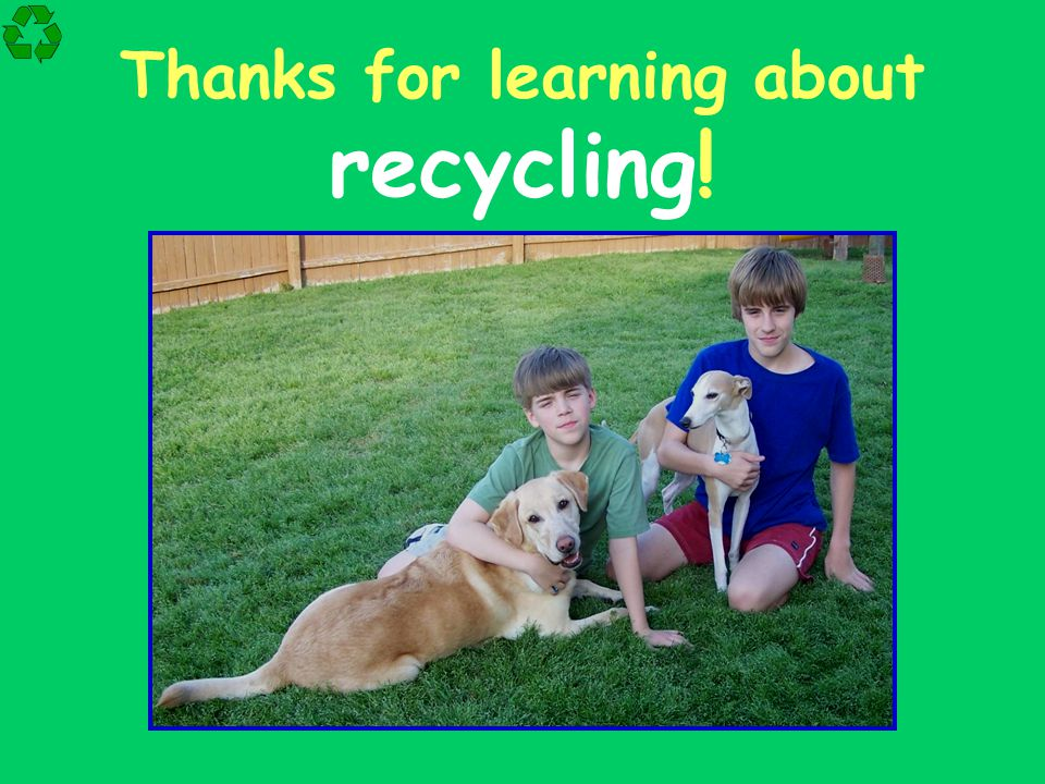Thanks for learning about recycling!