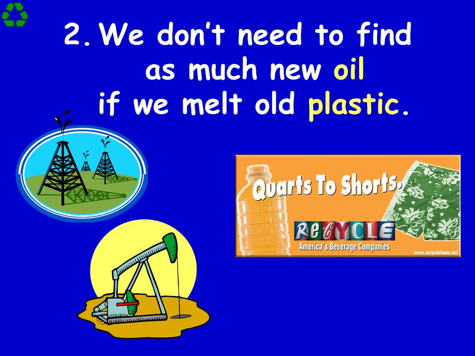 We don't need to find as much new oil if we melt old plastic.