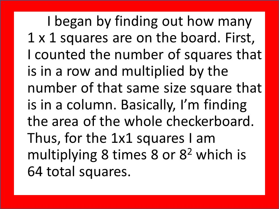 I began by finding out how many 1 x 1 squares are on the board