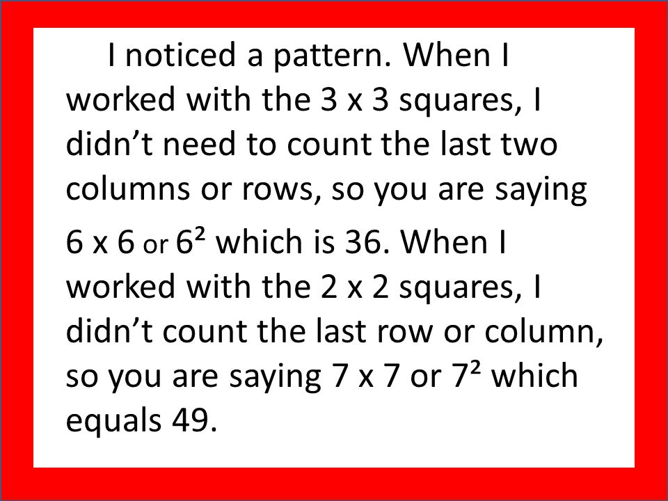 I noticed a pattern. When I worked with the 3 x 3 squares, I didn't need to count the last two columns or rows, so you are saying
