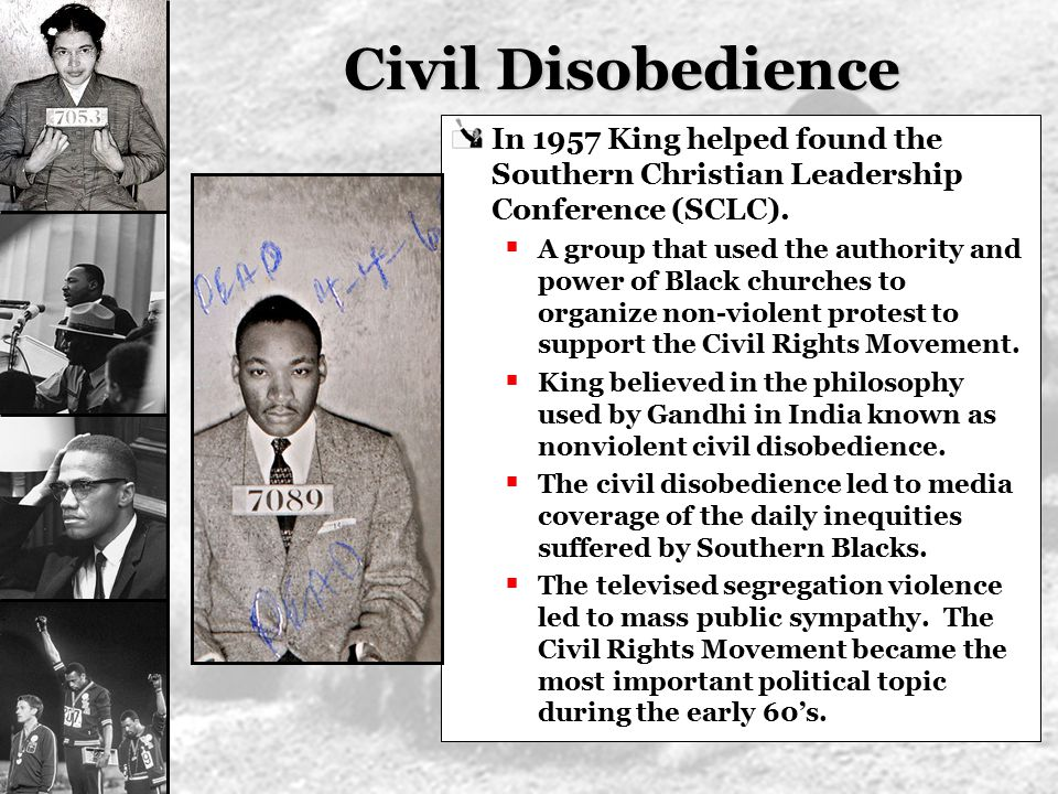 Civil Disobedience In 1957 King helped found the Southern Christian Leadership Conference (SCLC).