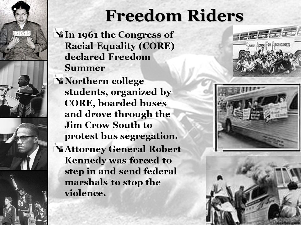 Freedom Riders In 1961 the Congress of Racial Equality (CORE) declared Freedom Summer.