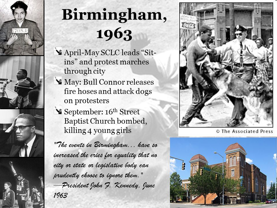 Birmingham, 1963 April-May SCLC leads Sit-ins and protest marches through city. May: Bull Connor releases fire hoses and attack dogs on protesters.