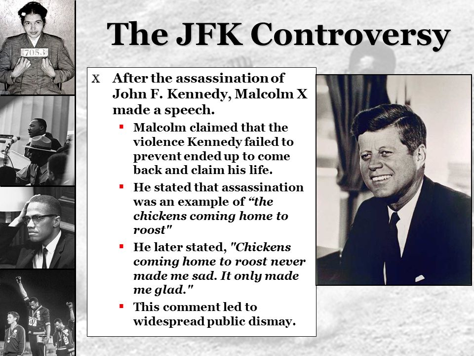 The JFK Controversy After the assassination of John F. Kennedy, Malcolm X made a speech.
