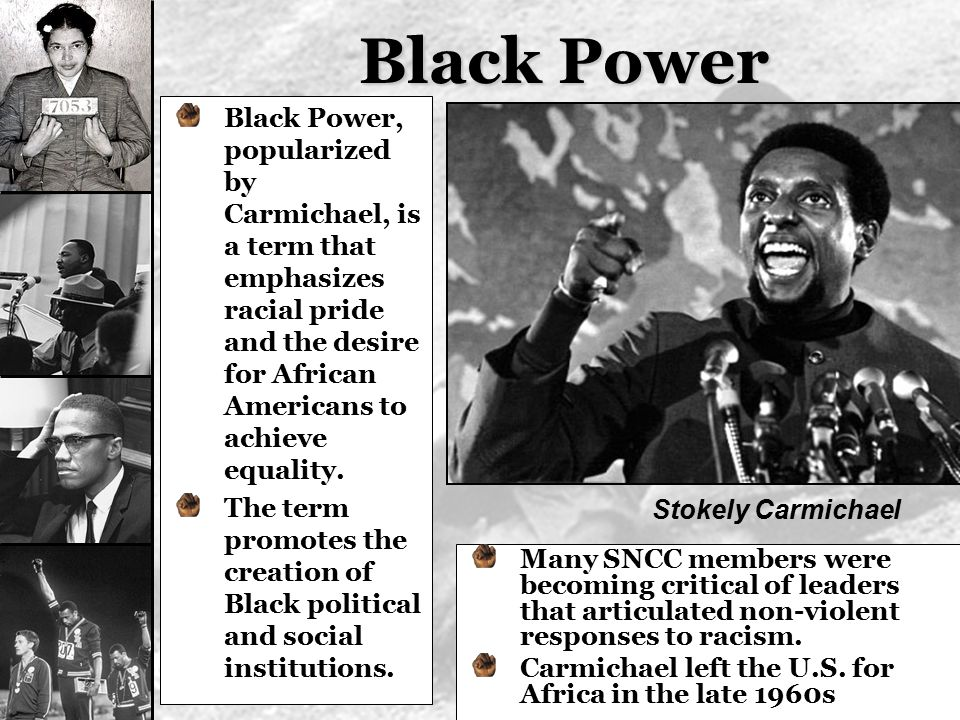 Black Power Black Power, popularized by Carmichael, is a term that emphasizes racial pride and the desire for African Americans to achieve equality.