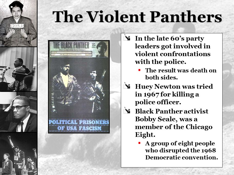 The Violent Panthers In the late 60's party leaders got involved in violent confrontations with the police.