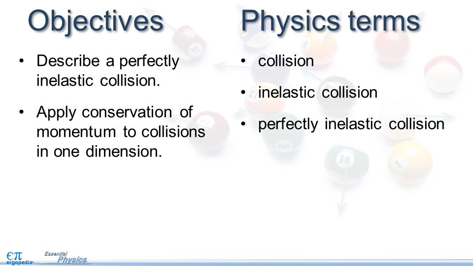 Objectives Physics terms Describe a perfectly inelastic collision.