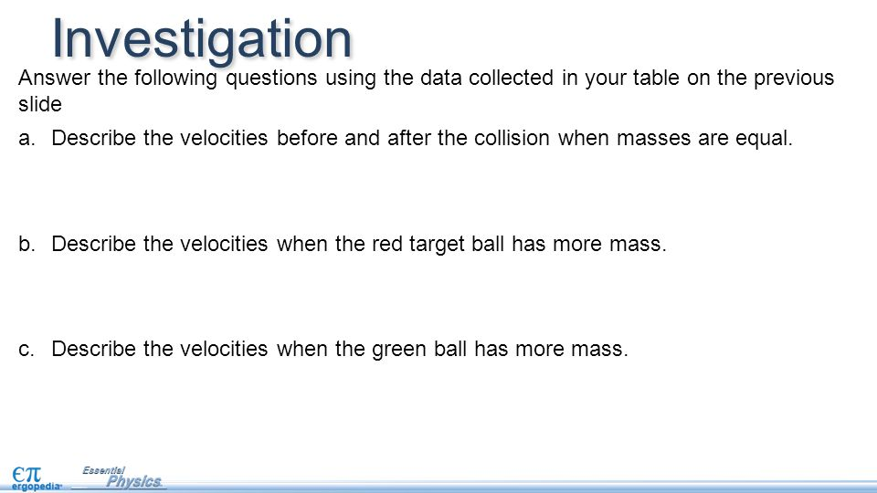 Investigation Answer the following questions using the data collected in your table on the previous slide.