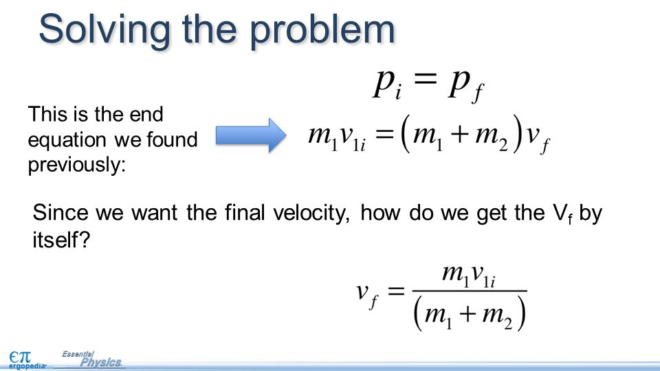 Solving the problem This is the end equation we found previously: Since we want the final velocity, how do we get the Vf by itself