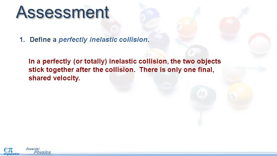 Assessment Define a perfectly inelastic collision.