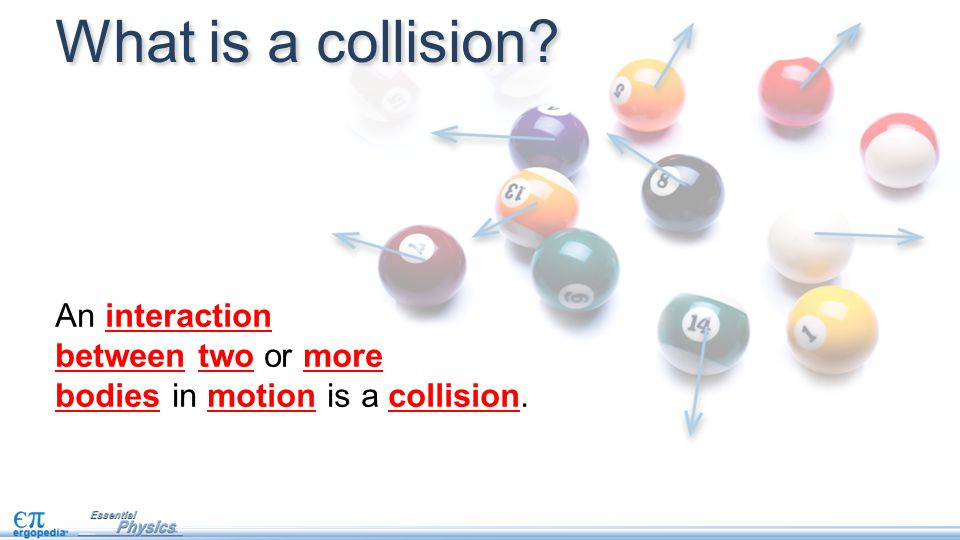 An interaction between two or more bodies in motion is a collision.
